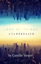 Look At Things Differently by CamilleIsCool