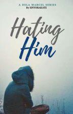 DM: Hating Him by SinyoraKate