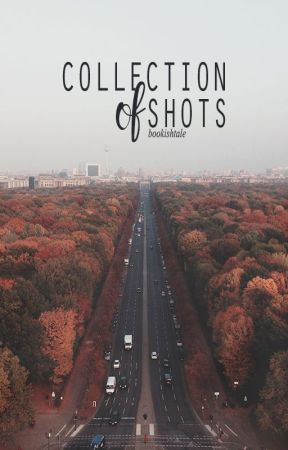 Collection of Shots by BookishTale