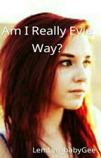 Am I Really Evie Way? by LemLyn_babyGee