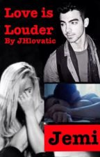 Love is Louder (Sequel to Addiction) A Jemi fanfic by JHlovatic