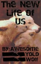The New Life Of Us by Yolo_Mackenzie_Wolf