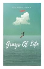 GRAYS OF LIFE by Girlwithbluebook