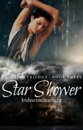Star Shower | A Hestian Trilogy | Book Three by IridescentStarlight