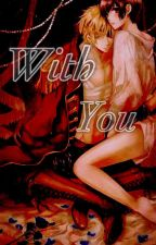 With you by xTwisted_worldx
