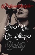 See you on stage, Daddy (Frerard) by Professionlphangirle