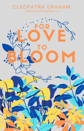 For Love to Bloom by undercovercinderella