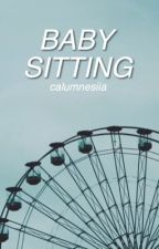 babysitting || cth [book 1] by calumnesiia