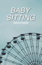 babysitting || cth [book 1] by calumnesiia
