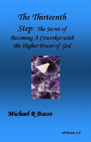 The Thirteenth Step: The Secret of Becoming a Coworker with the Higher Power