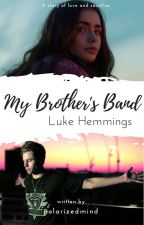My Brother's Band |LH| #Wattys2016 by Fangirl_Addiction