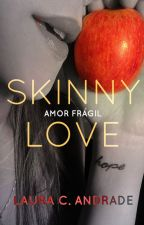 Skinny Love/Amor Frágil (Girl×Girl) by LauraAndrade9