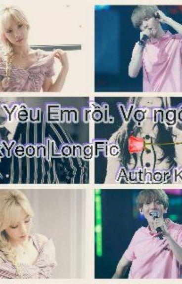 LongFic : [BaekYeon]Yêu em rồi!! Vợ ngốc à.