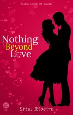 Nothing Beyond Love  (Concluída)  by SrtaRiibeiro