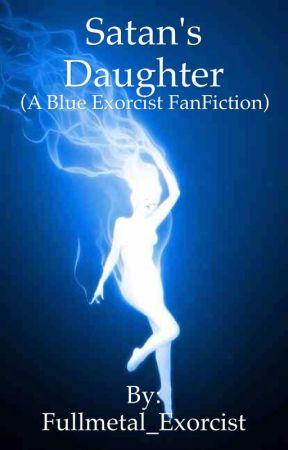 Satan's Daughter (A Blue Exorcist FanFiction) by Fullmetal_Exorcist