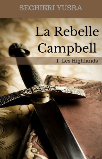 Les Highlands, Tome 1: La Rebelle Campbell.