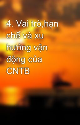 4. Vai trò,hạn chế và xu hướng vận động của CNTB