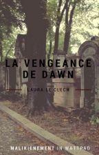 La Vengeance de Dawn {En pause} by MALIKIENEMENT