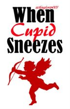 When Cupid Sneezes by actinglover007