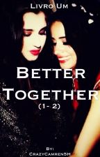 Better Together • Camren by cabellodrugs
