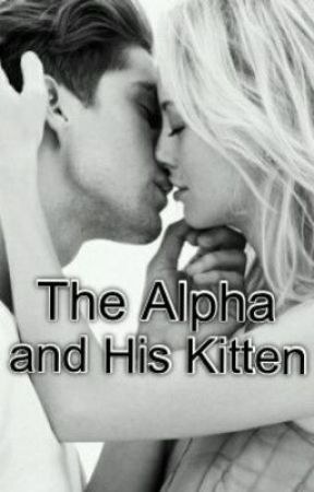 The Alpha and His Kitten: Book 1 by Noahissupercute