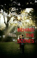The Frontier Amity: Behind The Scenes by DreamersDiaries99
