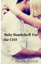 Baby Bombshell For the C.E.O #SYTYCW15 #Romance/Cherish by CharlotteMcfall