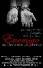 Secuestrado Y Violado Por Mi Peor Enemigo -Larry Stylinson-[Libro #1 de SYVPMPE] by ReaperSutcliff