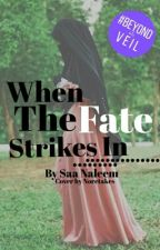 When The Fate Strikes In (ON HOLD) by saa_naleem