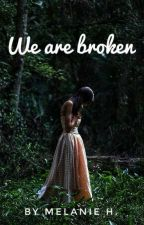 We are Broken ✔ by Melli267