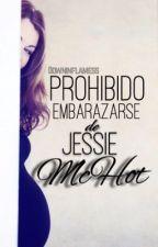 Prohibido Embarazarse de Jessie McHot [BORRADOR] by downinflamess