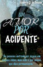 Um amor por acidente (editando) by UmaLeitoraQualquer_