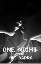 One Night with Mr. Barra ( Complete ) by Denz91