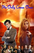 He Only Comes Once (Doctor Who FanFiction) by RosesAreTardisBlue