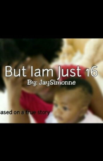 Based On A True Story: But Iam Just 16
