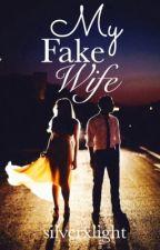 My Fake Wife #Wattys2017 by silverxlight