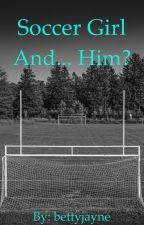 Soccer Girl And... Him? by bettyjayne