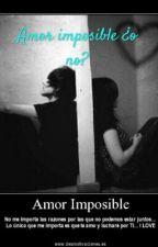 Amor imposible ¿o no? by LoveRomantica2001