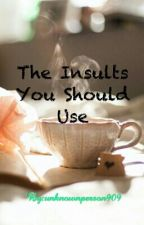 The Insults You Should Use (Completed) by unknownperson909
