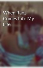 When Ranz Comes Into My Life by RanzterImagines