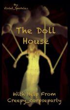 The Doll House by Violet_Sparklez