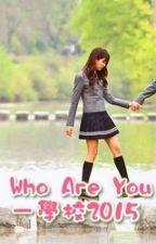 Lyrics Of Who Are You? (School 2015) by PrincessNeul