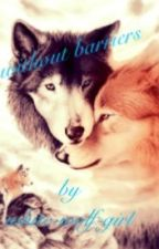 Love without barriers #wattys2017 by white-wolf-girl