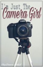 I'm Just The Camera Girl || Book 1  by StepDanceArtist