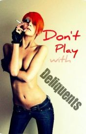 Don't Play with Deliquents by Witty_But_Not_Clever