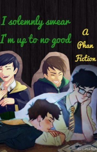 I solemnly swear I'm up to no good (A Phan Fiction)