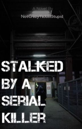 Stalked By A Serial Killer by NotCrazyYaJustStupid