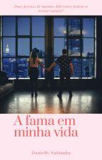 A fama em minha vida by DanielleSaldanha