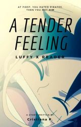 A Tender Feeling (Luffy x Reader) by The_Pink_Disaster