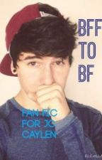 BFF to BF   {fan fic for Jc Caylen} by caylens_bae